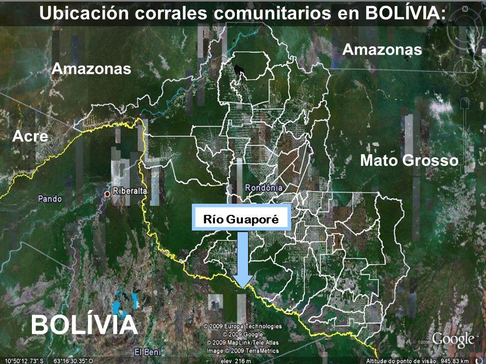 BOLÍVIA Ubicación corrales comunitarios en BOLÍVIA: Acre Amazonas Mato Grosso Río Guaporé