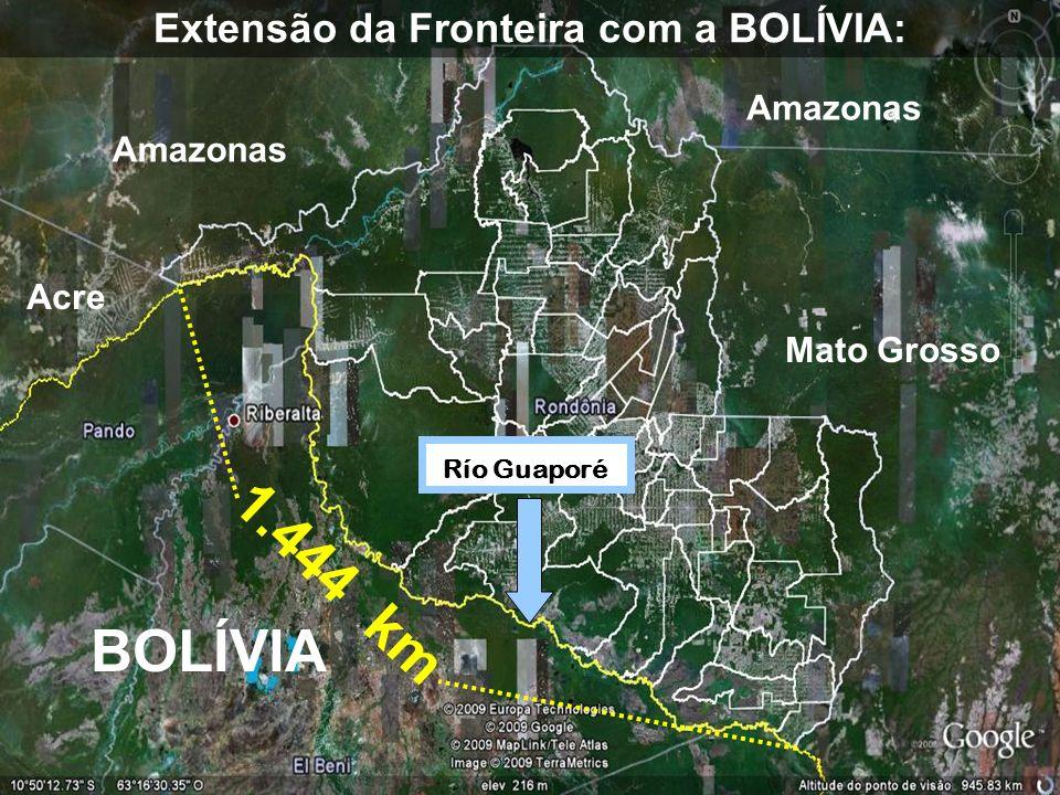 1.444 km BOLÍVIA Extensão da Fronteira com a BOLÍVIA: Acre Amazonas Mato Grosso Río Guaporé