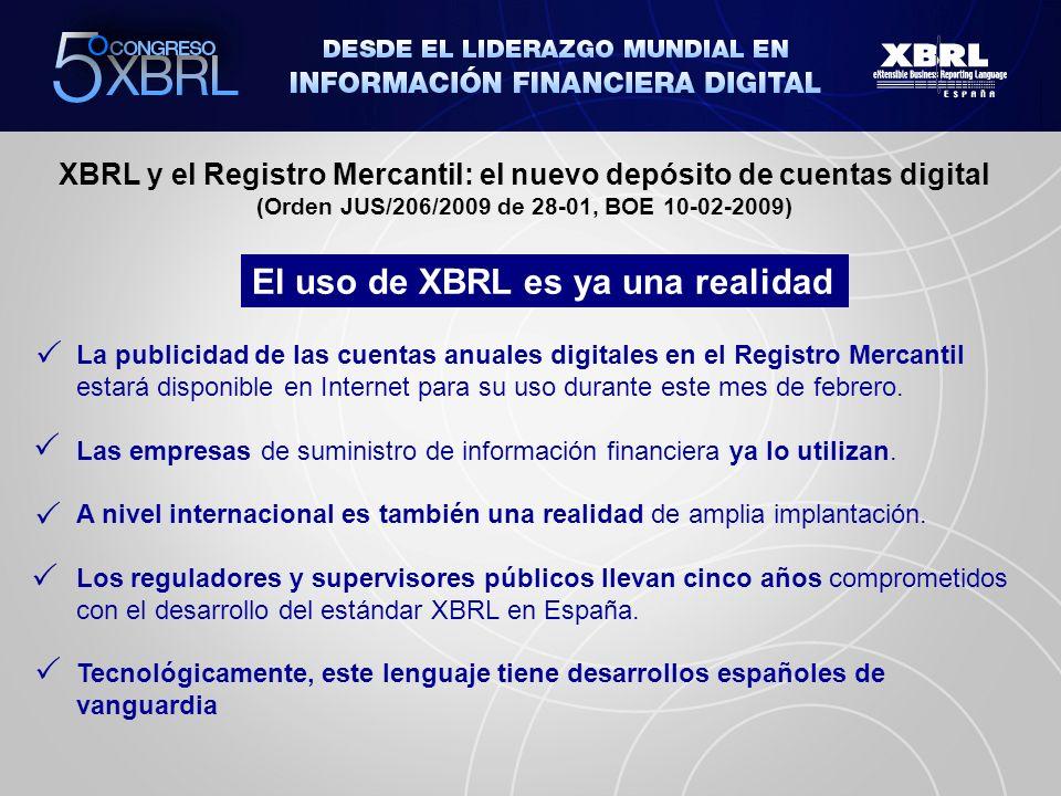 XBRL y el Registro Mercantil: el nuevo depósito de cuentas digital (Orden JUS/206/2009 de 28-01, BOE 10-02-2009) El uso de XBRL es ya una realidad La publicidad de las cuentas anuales digitales en el Registro Mercantil estará disponible en Internet para su uso durante este mes de febrero.
