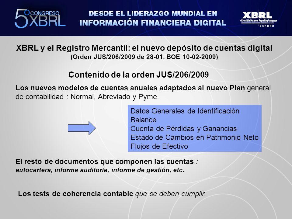 XBRL y el Registro Mercantil: el nuevo depósito de cuentas digital (Orden JUS/206/2009 de 28-01, BOE 10-02-2009) Contenido de la orden JUS/206/2009 MÉTODO Presentación de cuentas FORMATO Papel (impreso o preimpreso)Presentación directa en el Registro Mercantil Digitales presenciales (CD/DVD)Igual que el caso anterior Digitales telemáticosEnvío mediante firma electrónica NOVEDAD: El formato digital incorpora en el anexo técnico de la orden la especificación XBRL usando la taxonomía PGC2007 del ICAC.