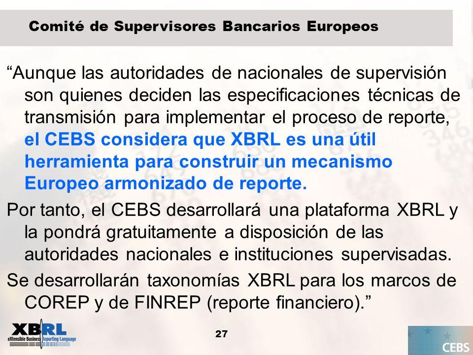 27 Comité de Supervisores Bancarios Europeos Aunque las autoridades de nacionales de supervisión son quienes deciden las especificaciones técnicas de