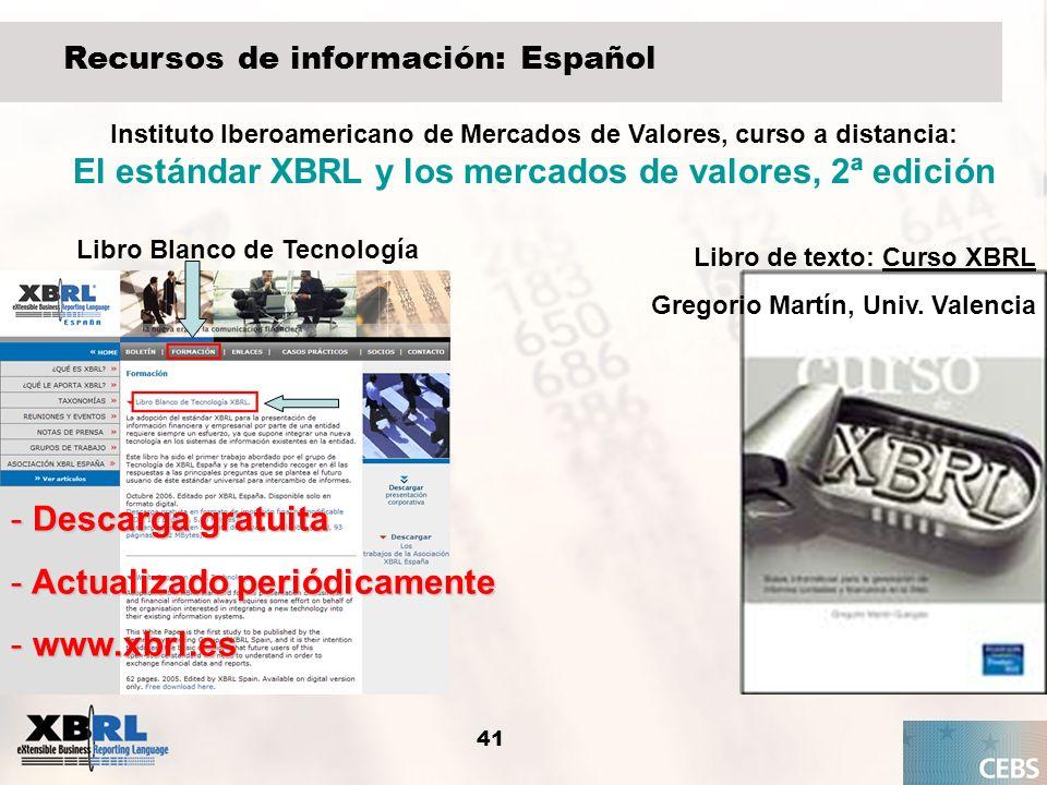 41 Recursos de información: Español - Descarga gratuita - Actualizado periódicamente - www.xbrl.es Libro Blanco de Tecnología Libro de texto: Curso XB
