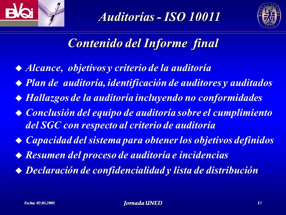 Fecha: 02.05.2001 Jornada UNED 17 Auditorías - ISO 10011 Fecha: 02.05.2001 Jornada UNED 17 Contenido del Informe final u Alcance, objetivos y criterio