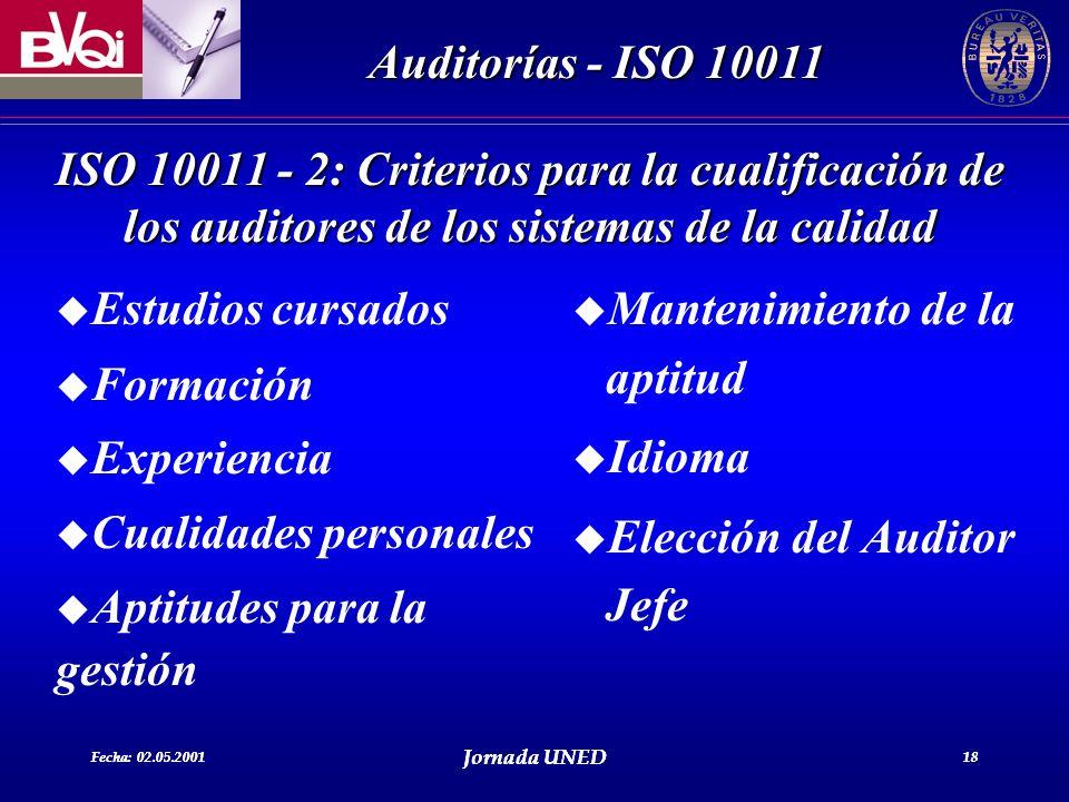 Fecha: 02.05.2001 Jornada UNED 18 Auditorías - ISO 10011 Fecha: 02.05.2001 Jornada UNED 18 u Estudios cursados u Formación u Experiencia u Cualidades