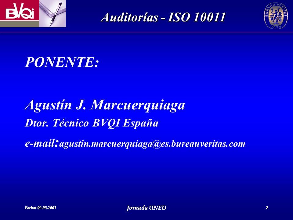Fecha: 02.05.2001 Jornada UNED 2 Auditorías - ISO 10011 Fecha: 02.05.2001 Jornada UNED 2 PONENTE: Agustín J. Marcuerquiaga Dtor. Técnico BVQI España e
