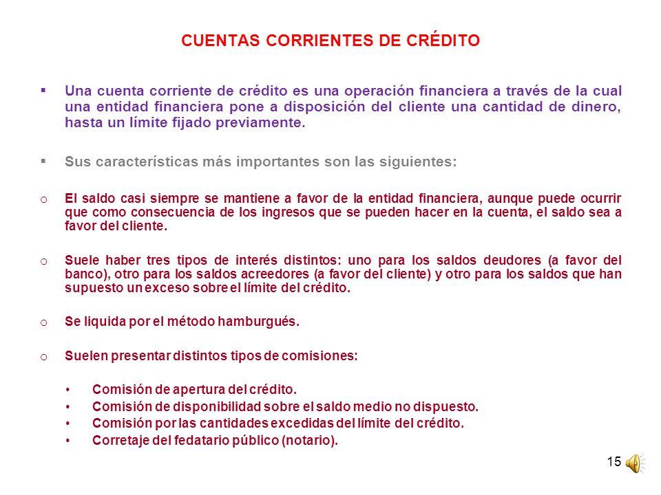 15 CUENTAS CORRIENTES DE CRÉDITO Una cuenta corriente de crédito es una operación financiera a través de la cual una entidad financiera pone a disposi