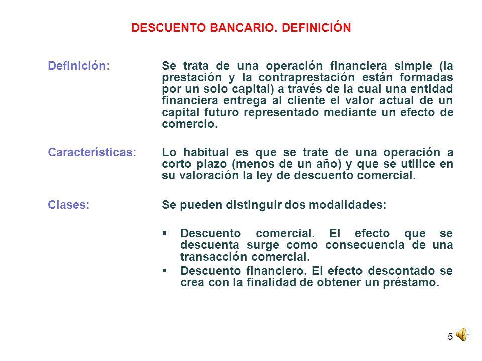 5 DESCUENTO BANCARIO. DEFINICIÓN Definición:Se trata de una operación financiera simple (la prestación y la contraprestación están formadas por un sol