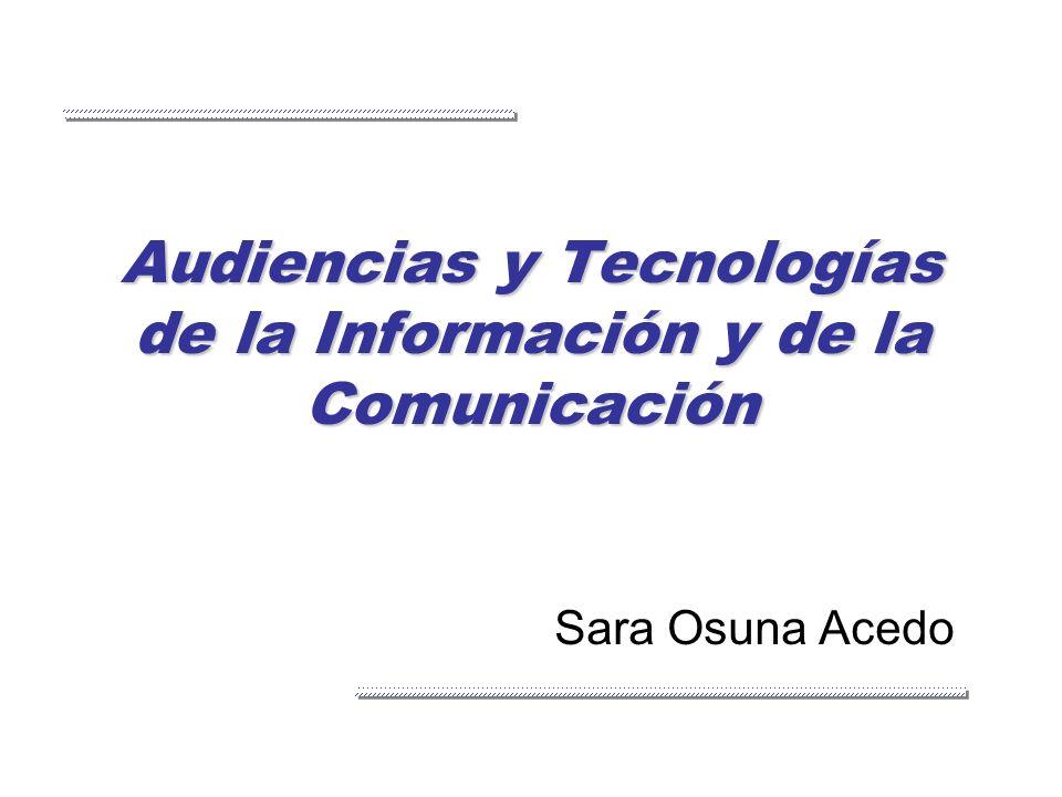 Audiencias y Tecnologías de la Información y de la Comunicación Sara Osuna Acedo