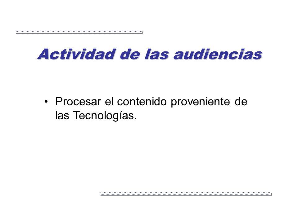 Actividad de las audiencias Procesar el contenido proveniente de las Tecnologías.