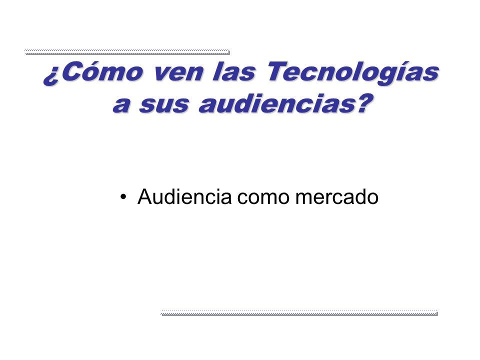 ¿Cómo ven las Tecnologías a sus audiencias? Audiencia como mercado