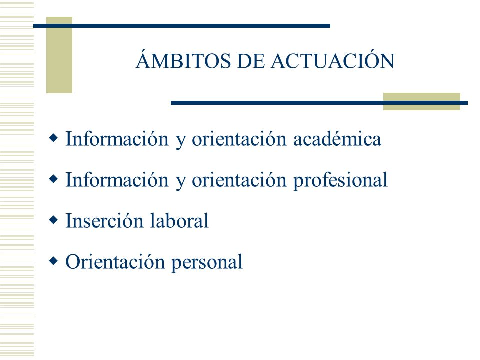 ÁMBITOS DE ACTUACIÓN Información y orientación académica Información y orientación profesional Inserción laboral Orientación personal