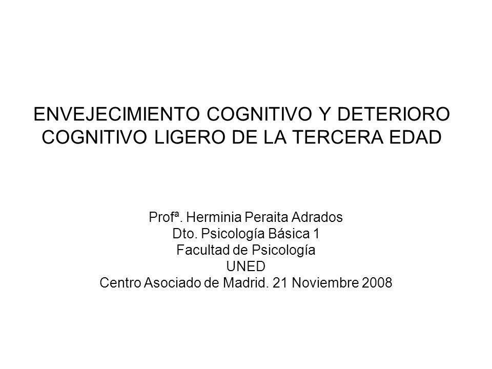 Profª. Herminia Peraita Adrados Dto. Psicología Básica 1 Facultad de Psicología UNED Centro Asociado de Madrid. 21 Noviembre 2008 ENVEJECIMIENTO COGNI