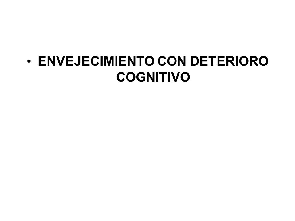 ENVEJECIMIENTO CON DETERIORO COGNITIVO