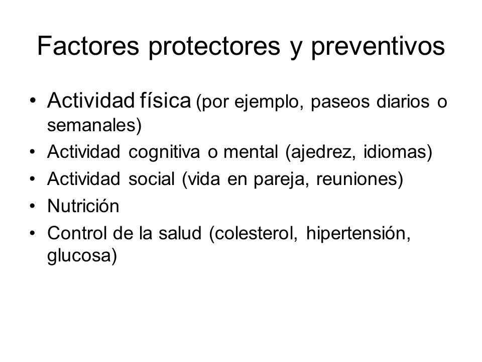 Factores protectores y preventivos Actividad física (por ejemplo, paseos diarios o semanales) Actividad cognitiva o mental (ajedrez, idiomas) Activida