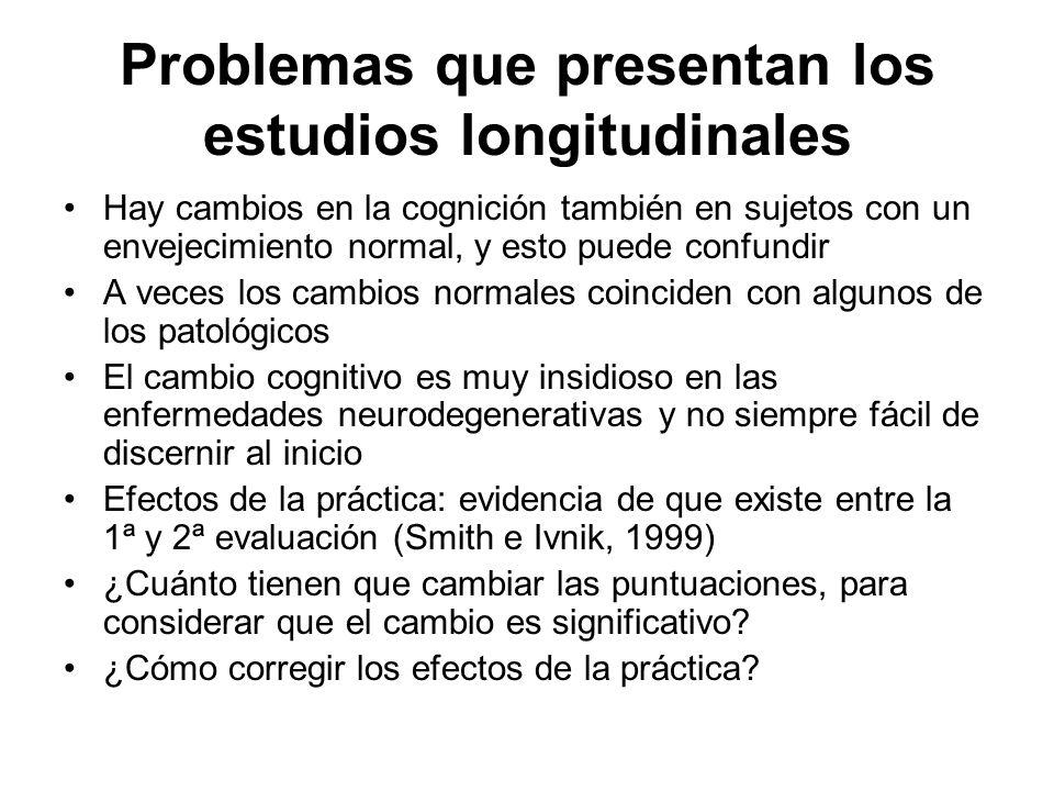 Problemas que presentan los estudios longitudinales Hay cambios en la cognición también en sujetos con un envejecimiento normal, y esto puede confundi