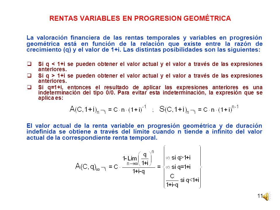 11 RENTAS VARIABLES EN PROGRESION GEOMÉTRICA La valoración financiera de las rentas temporales y variables en progresión geométrica está en función de