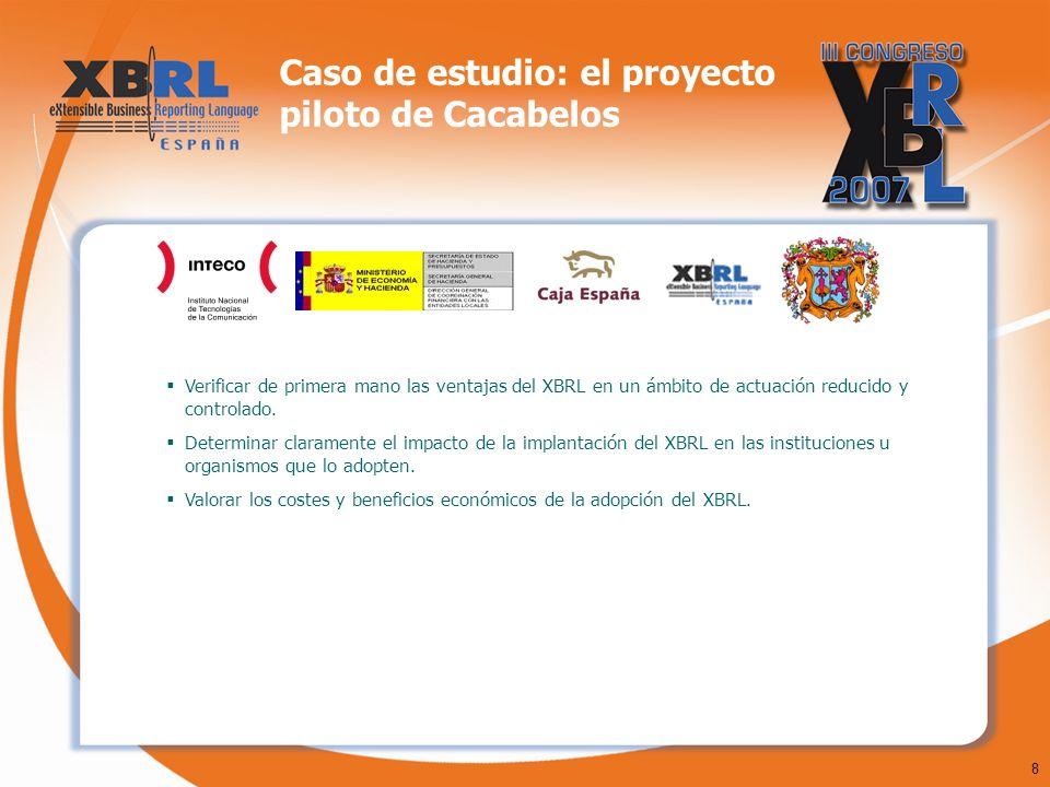 8 Caso de estudio: el proyecto piloto de Cacabelos Verificar de primera mano las ventajas del XBRL en un ámbito de actuación reducido y controlado. De