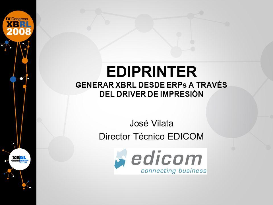 EDIPRINTER GENERAR XBRL DESDE ERPs A TRAVÉS DEL DRIVER DE IMPRESIÓN José Vilata Director Técnico EDICOM