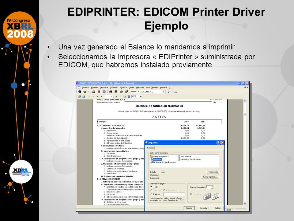 EDIPRINTER: EDICOM Printer Driver Ejemplo Una vez generado el Balance lo mandamos a imprimir Seleccionamos la impresora « EDIPrinter » suministrada por EDICOM, que habremos instalado previamente