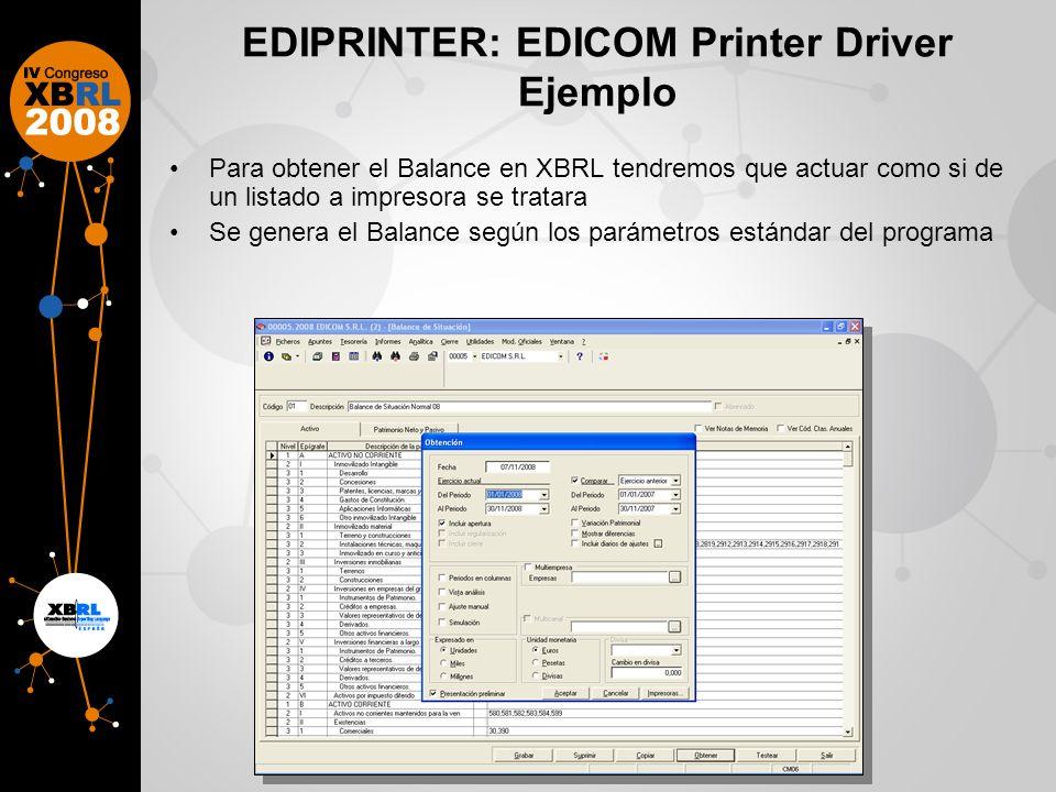 EDIPRINTER: EDICOM Printer Driver Ejemplo Para obtener el Balance en XBRL tendremos que actuar como si de un listado a impresora se tratara Se genera el Balance según los parámetros estándar del programa