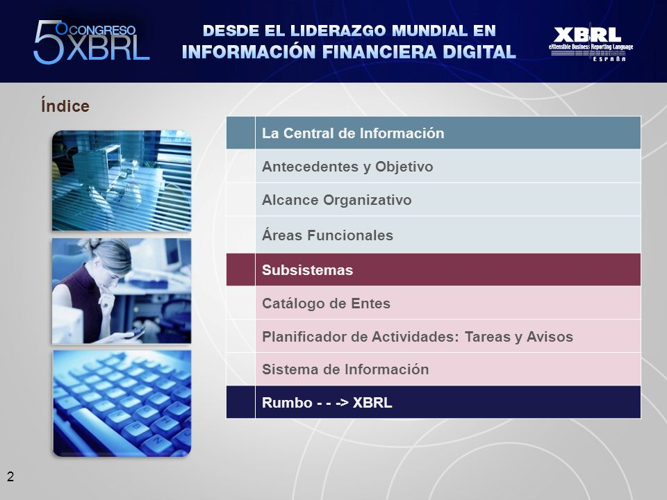 2 La Central de Información Antecedentes y Objetivo Alcance Organizativo Áreas Funcionales Subsistemas Catálogo de Entes Planificador de Actividades: Tareas y Avisos Sistema de Información Rumbo - - -> XBRL Índice