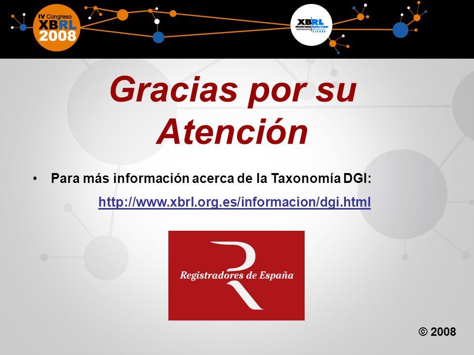 Para más información acerca de la Taxonomía DGI: http://www.xbrl.org.es/informacion/dgi.html Gracias por su Atención © 2008
