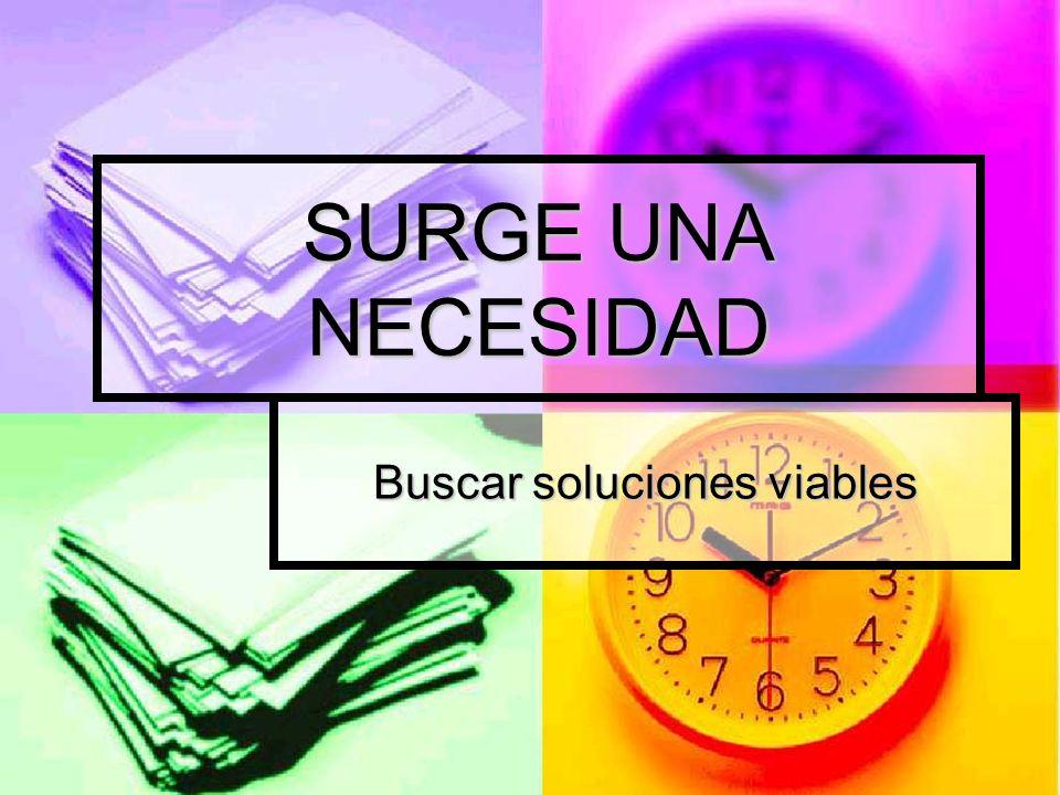 SURGE UNA NECESIDAD Buscar soluciones viables
