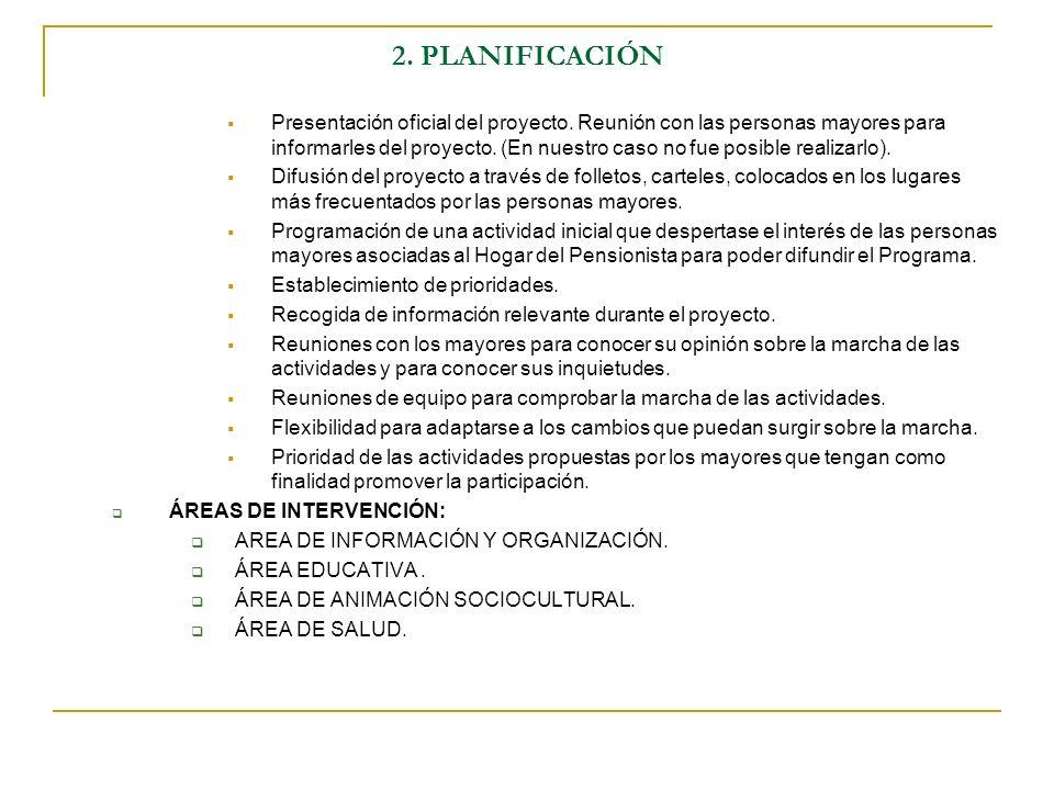 2. PLANIFICACIÓN Presentación oficial del proyecto. Reunión con las personas mayores para informarles del proyecto. (En nuestro caso no fue posible re