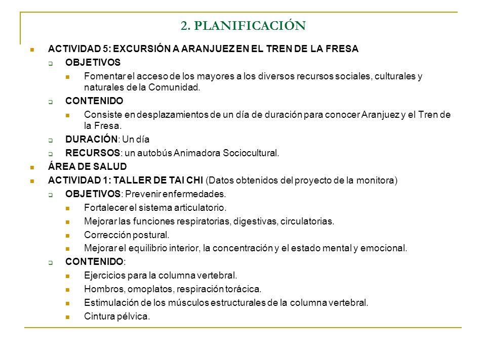 2. PLANIFICACIÓN ACTIVIDAD 5: EXCURSIÓN A ARANJUEZ EN EL TREN DE LA FRESA OBJETIVOS Fomentar el acceso de los mayores a los diversos recursos sociales