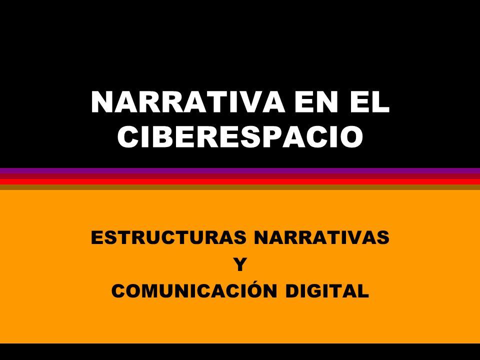 NARRATIVA EN EL CIBERESPACIO ESTRUCTURAS NARRATIVAS Y COMUNICACIÓN DIGITAL