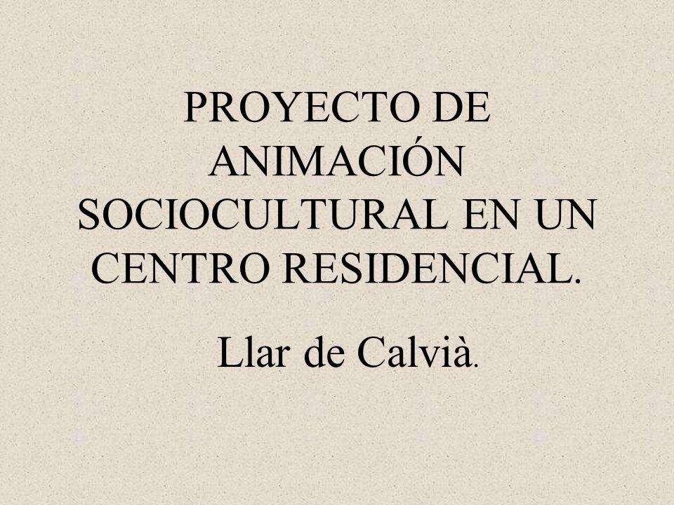 PROYECTO DE ANIMACIÓN SOCIOCULTURAL EN UN CENTRO RESIDENCIAL. Llar de Calvià.
