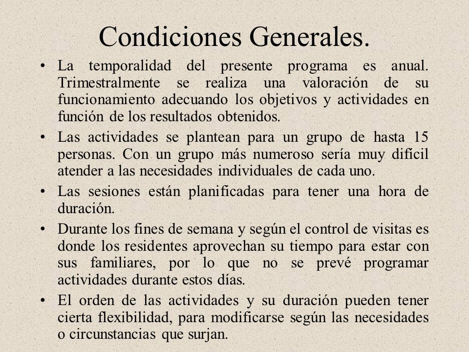 Condiciones Generales. La temporalidad del presente programa es anual. Trimestralmente se realiza una valoración de su funcionamiento adecuando los ob