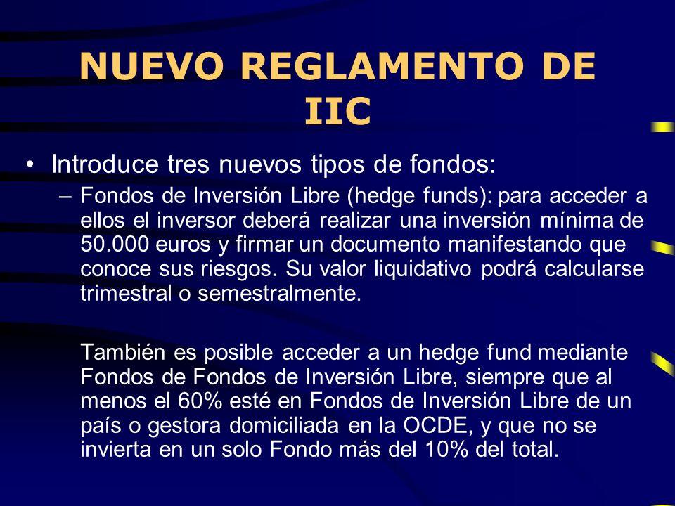 NUEVO REGLAMENTO DE IIC Introduce tres nuevos tipos de fondos: –Fondos de Inversión Libre (hedge funds): para acceder a ellos el inversor deberá reali