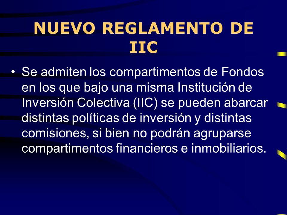 NUEVO REGLAMENTO DE IIC Se admiten los compartimentos de Fondos en los que bajo una misma Institución de Inversión Colectiva (IIC) se pueden abarcar d