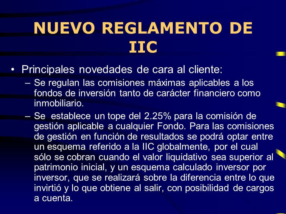 NUEVO REGLAMENTO DE IIC Principales novedades de cara al cliente: –Se regulan las comisiones máximas aplicables a los fondos de inversión tanto de car
