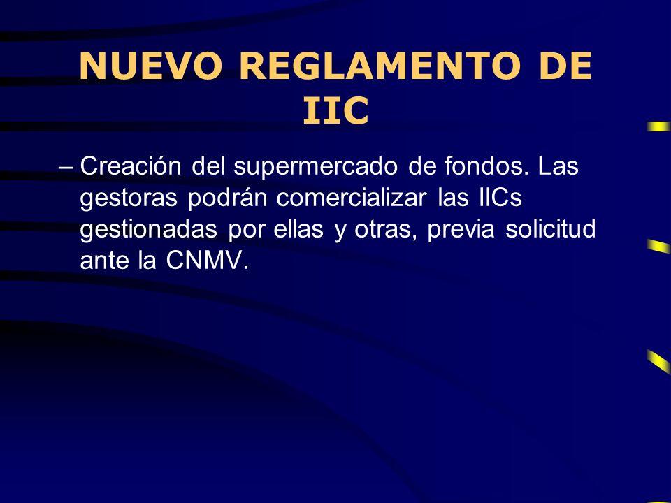 NUEVO REGLAMENTO DE IIC –Creación del supermercado de fondos. Las gestoras podrán comercializar las IICs gestionadas por ellas y otras, previa solicit