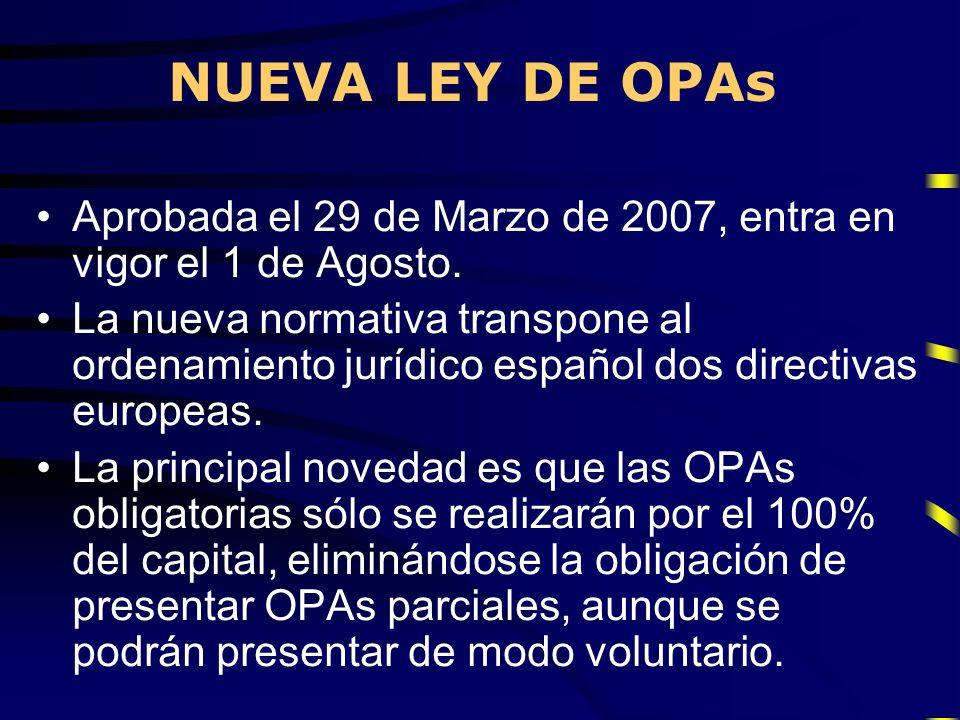 NUEVA LEY DE OPAs Aprobada el 29 de Marzo de 2007, entra en vigor el 1 de Agosto. La nueva normativa transpone al ordenamiento jurídico español dos di