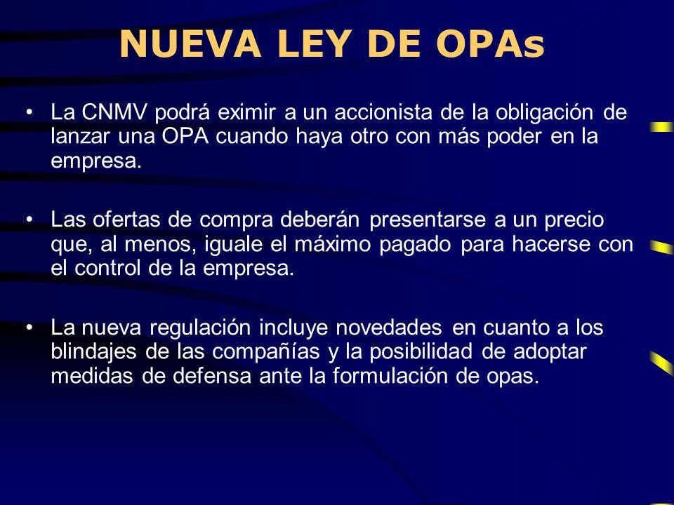 NUEVA LEY DE OPAs La CNMV podrá eximir a un accionista de la obligación de lanzar una OPA cuando haya otro con más poder en la empresa. Las ofertas de