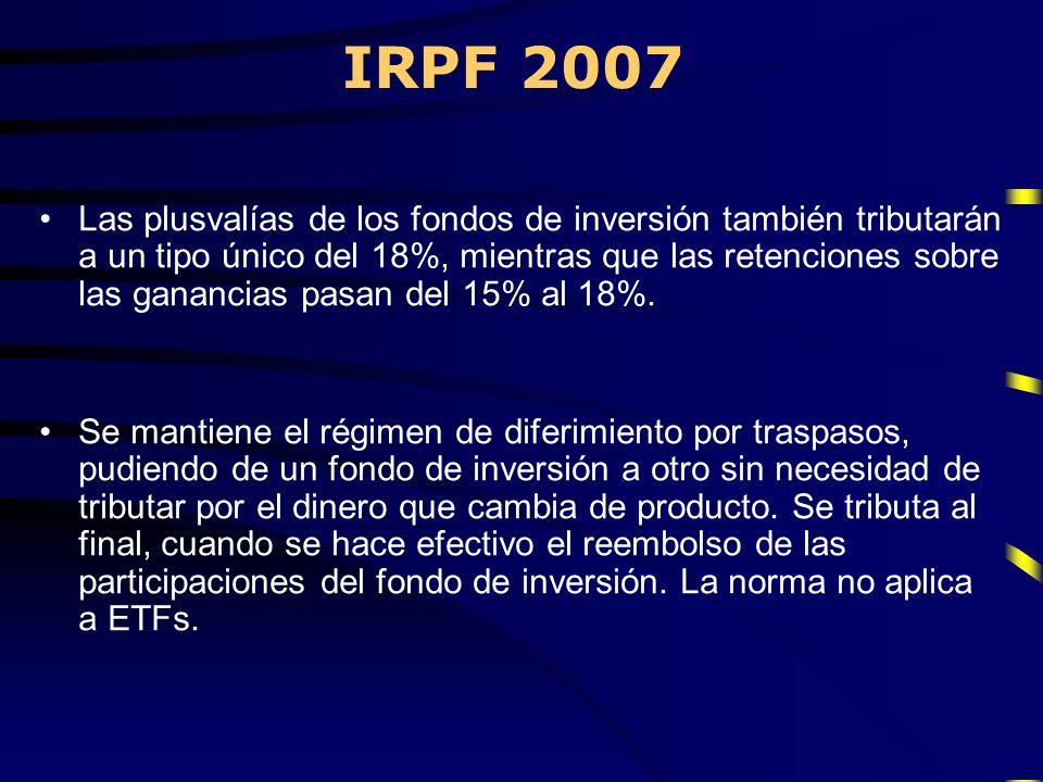 IRPF 2007 Las plusvalías de los fondos de inversión también tributarán a un tipo único del 18%, mientras que las retenciones sobre las ganancias pasan