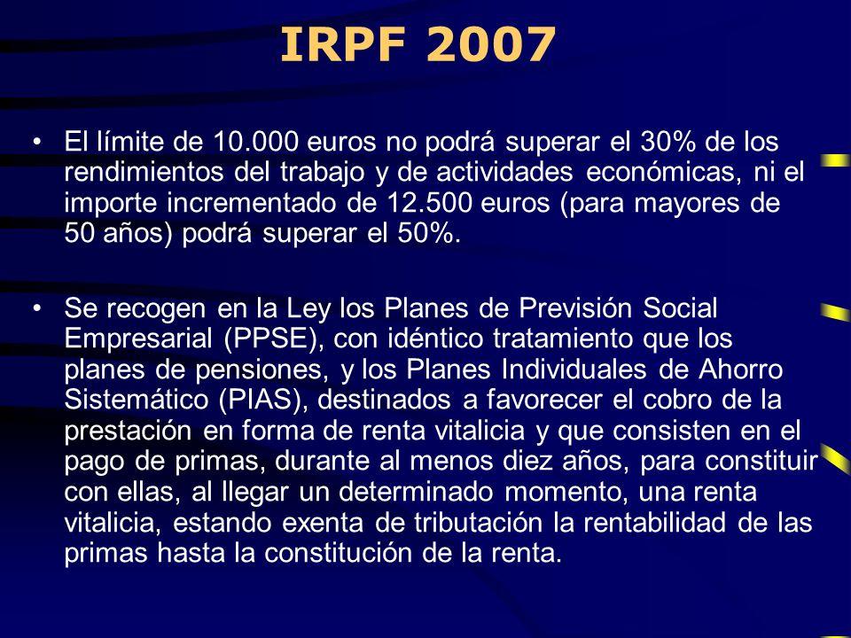 IRPF 2007 El límite de 10.000 euros no podrá superar el 30% de los rendimientos del trabajo y de actividades económicas, ni el importe incrementado de