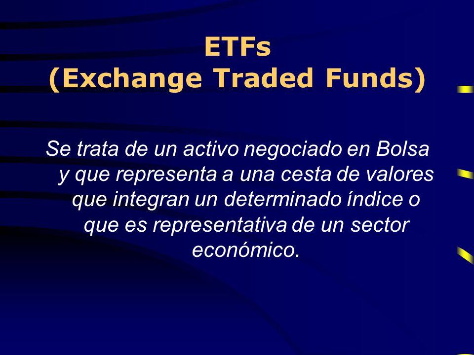 ETFs (Exchange Traded Funds) Se trata de un activo negociado en Bolsa y que representa a una cesta de valores que integran un determinado índice o que
