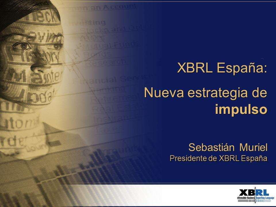 XBRL España: Nueva estrategia de impulso 1 XBRL España: Nueva estrategia de impulso XBRL España: Nueva estrategia de impulso Sebastián Muriel Presidente de XBRL España Sebastián Muriel Presidente de XBRL España