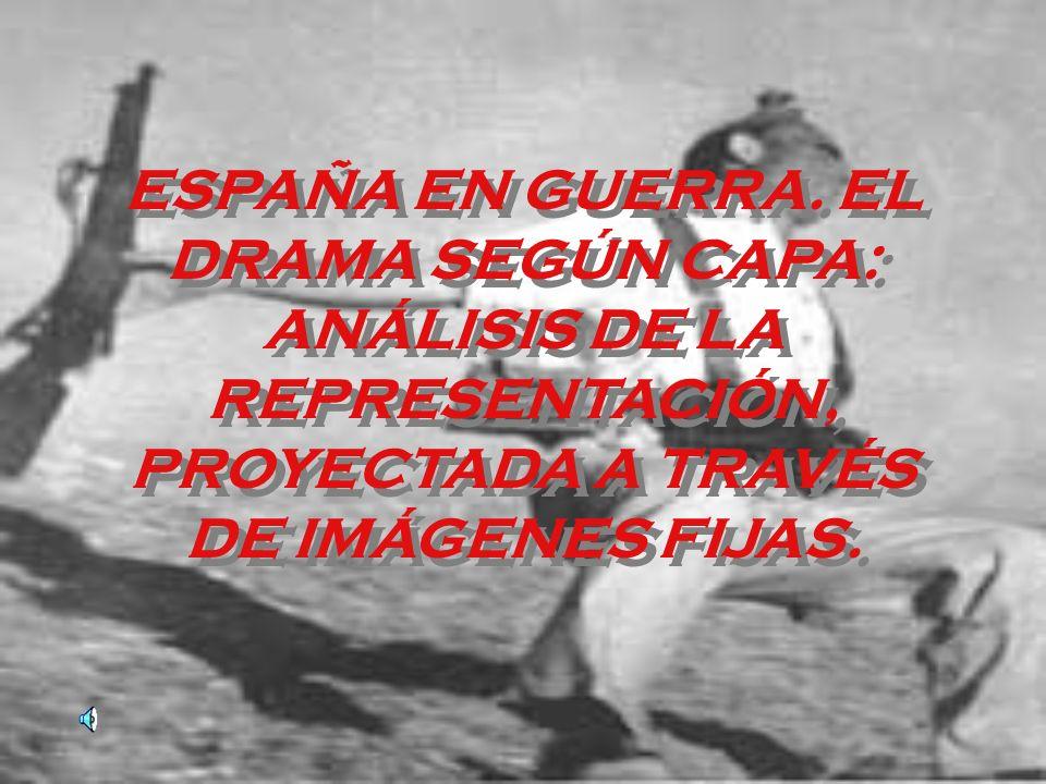 UN ANÁLISIS DE LA REPRESENTACIÓN: EL DRAMA DE LA GUERRA CIVIL ESPAÑOLA SEGÚN CAPA Autor: Francisco Javier Valera Bernal Profesor de Enseñanza Secundar
