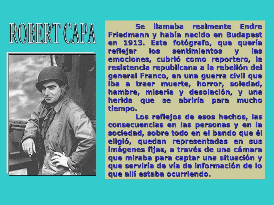 Se llamaba realmente Endre Friedmann y había nacido en Budapest en 1913.