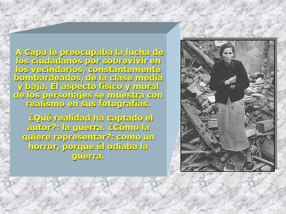 A Capa le preocupaba la lucha de los ciudadanos por sobrevivir en los vecindarios, constantemente bombardeados, de la clase media y baja.