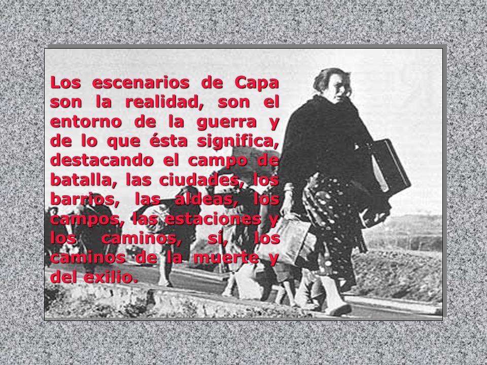 Los escenarios de Capa son la realidad, son el entorno de la guerra y de lo que ésta significa, destacando el campo de batalla, las ciudades, los barrios, las aldeas, los campos, las estaciones y los caminos, sí, los caminos de la muerte y del exilio.