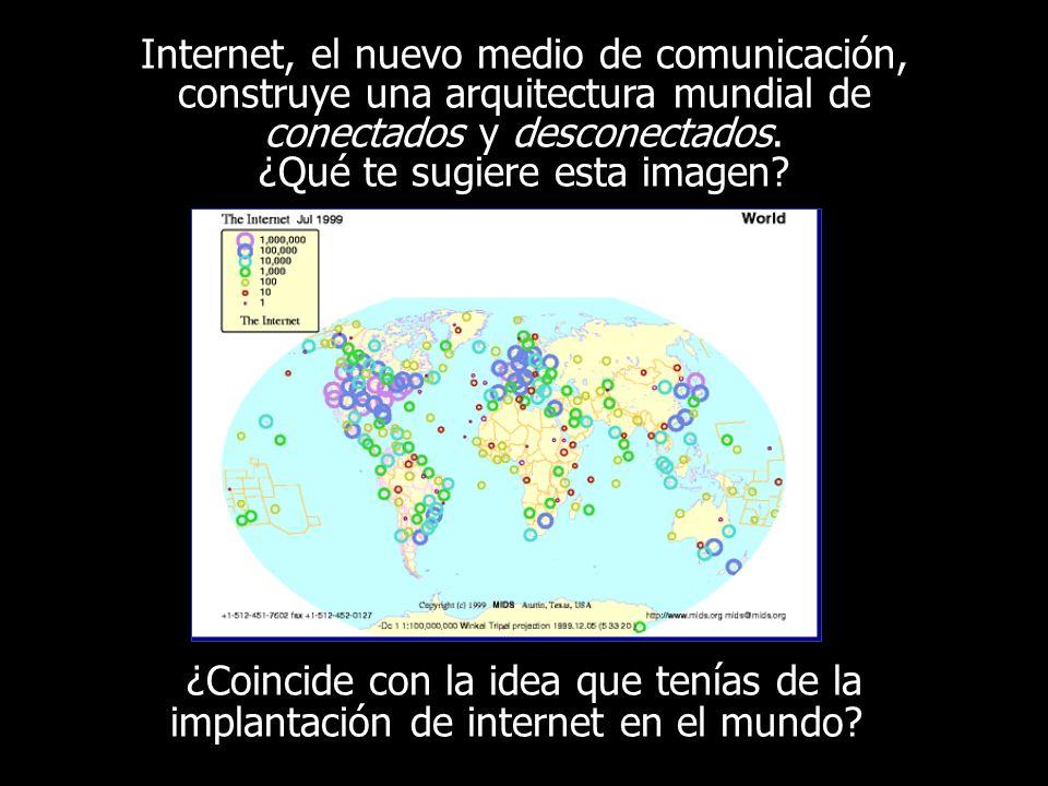Internet, el nuevo medio de comunicación, construye una arquitectura mundial de conectados y desconectados. ¿Qué te sugiere esta imagen? ¿Coincide con