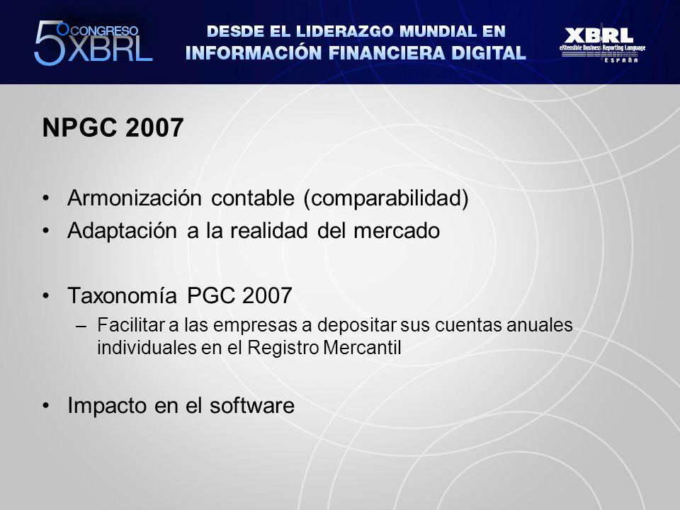 NPGC 2007 Armonización contable (comparabilidad) Adaptación a la realidad del mercado Taxonomía PGC 2007 –Facilitar a las empresas a depositar sus cuentas anuales individuales en el Registro Mercantil Impacto en el software