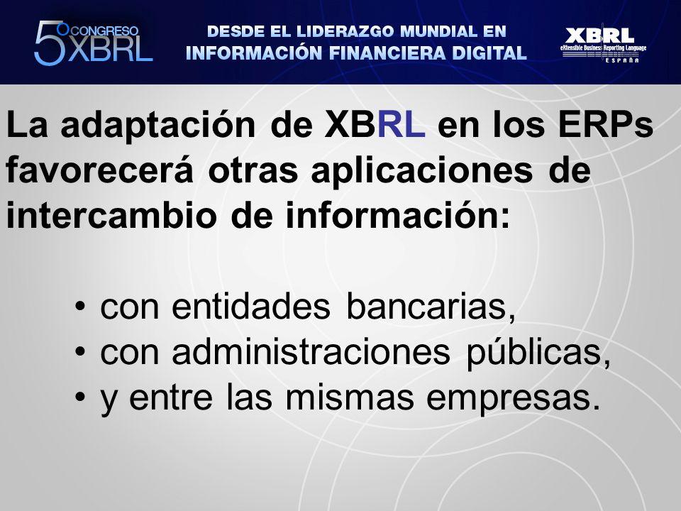 La adaptación de XBRL en los ERPs favorecerá otras aplicaciones de intercambio de información: con entidades bancarias, con administraciones públicas, y entre las mismas empresas.