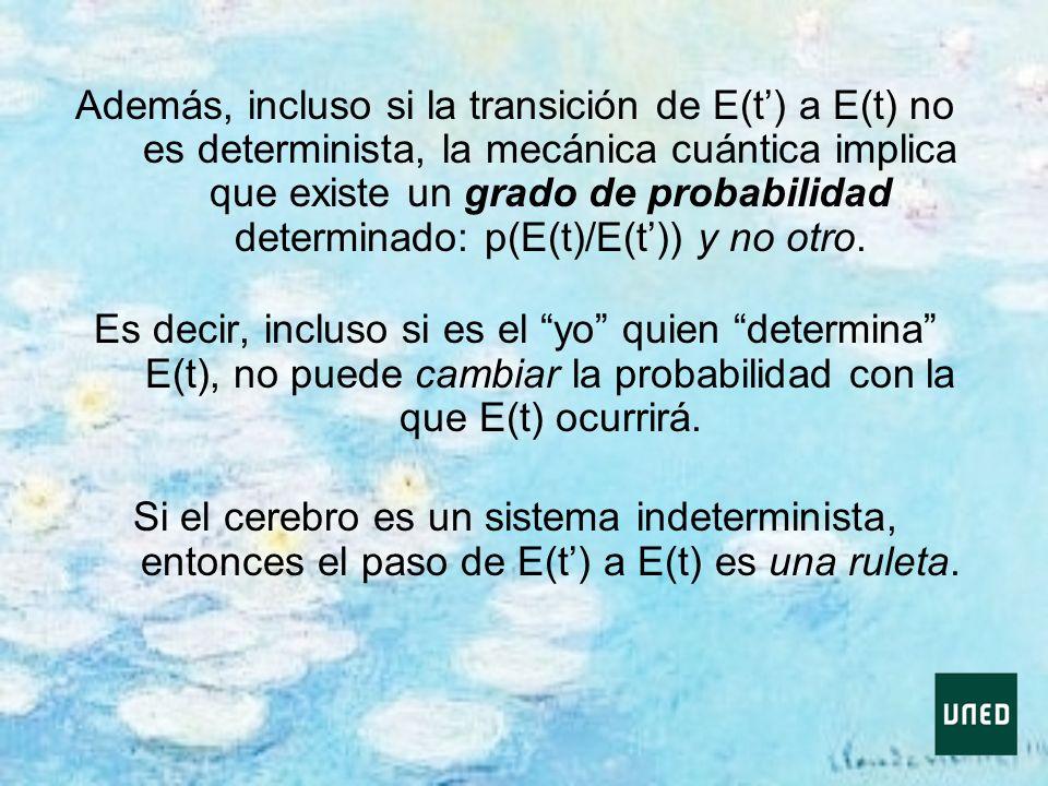 Además, incluso si la transición de E(t) a E(t) no es determinista, la mecánica cuántica implica que existe un grado de probabilidad determinado: p(E(